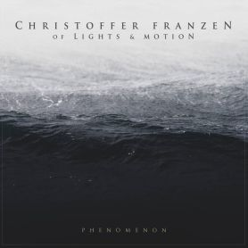 Christoffer Franzen (of Lights & Motion) – Phenomenon