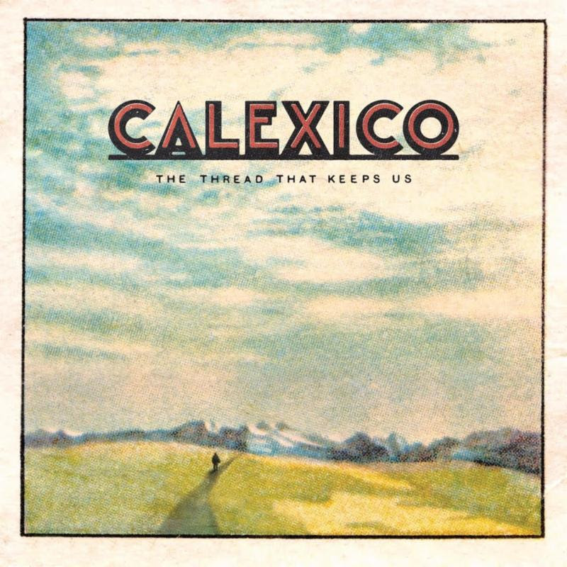 Calexico – The Thread That Keep Us