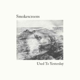 Smokescreens – Used To Yesterday