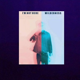 Wilderness – I'm Not Here