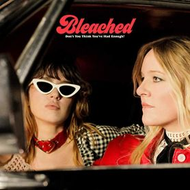 Bleached – Don't You Think You've Had Enough?