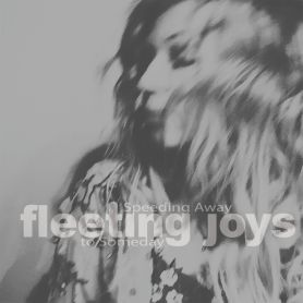 Fleeting Joys – Speeding Away to Someday