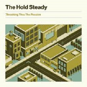 The Hold Steady – Thrashing Thru The Passion