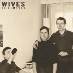 WIVES – So Removed