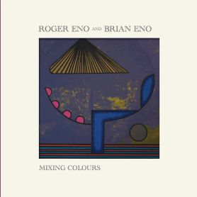 Roger Eno and Brian Eno – Mixing Colours