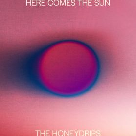 The Honeydrips – Here Comes The Sun