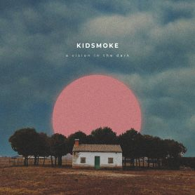 Kidsmoke – A Vision In The Dark