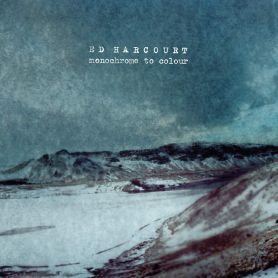 Ed Harcourt – Monochrome to Colour