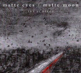 Sky Of Birds – Matte Eyes / Matte Moon