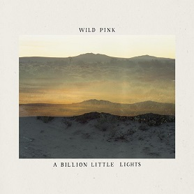 Wild Pink – A Billion Little Lights