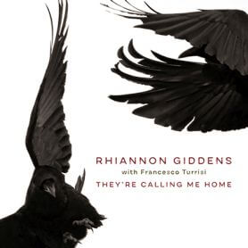 Rhiannon Giddens & Francesco Turrisi – They're Calling Me Home