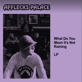 Afflecks Palace – What Do You Mean It's Not Raining