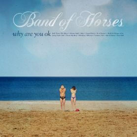 Band Of Horses – Why Are You OK
