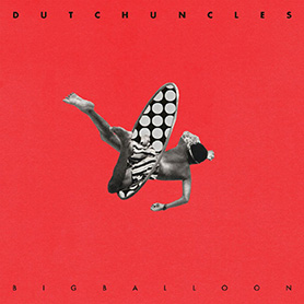 Dutch Uncles – Big Balloon