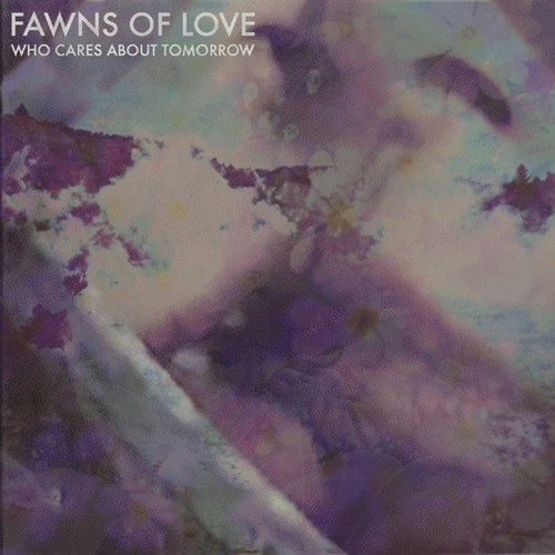 Fawns Of Love – Who Care About Tomorrow
