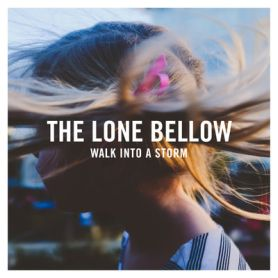 The Lone Bellow – Walk Into A Storm