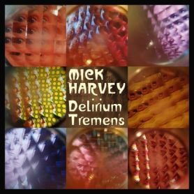 Mick Harvey – Delirium Tremens