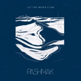 Pashmak – Let The Water Flow