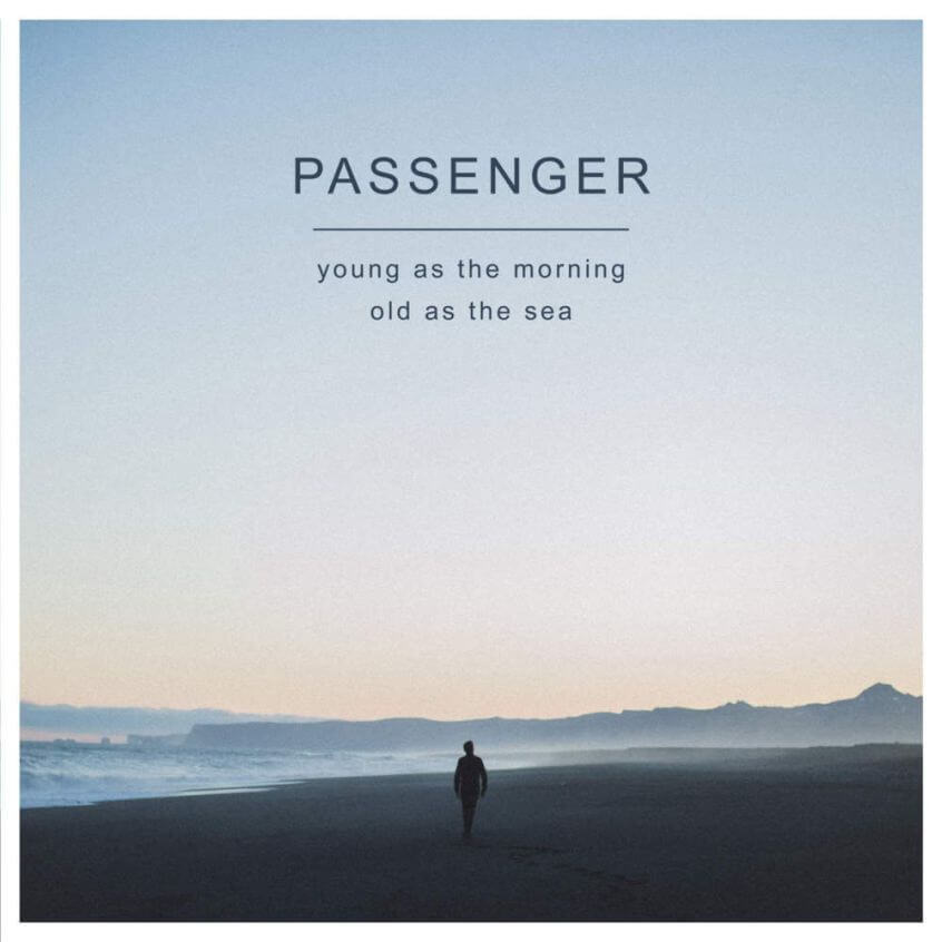 Passenger – Young As The Morning Old As The Sea