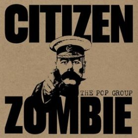 The Pop Group – Citizen Zombie