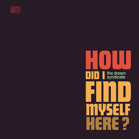 Dream Syndicate – How Did I Find Myself Here?
