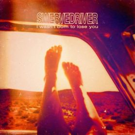 Swervedriver – I Wasn't Born To Lose You